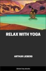 Relax with Yoga By Arthur Liebers