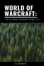 World of Warcraft: the Alliance Leveling Guide 1-12