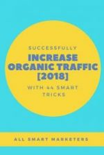 Successfully Increase Organic Traffic with 44 Smart Tricks