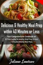 Delicious & Healthy Meal Prep within 40 Minutes or Less