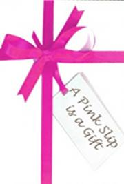 A Pink Slip is a Gift: How Losing a Job Could be the Best Thing That Could Happen to You