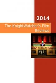 The KnightWatcher's Film Reviews 2014