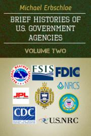 Brief Histories of U.S. Government Agencies Volume Two