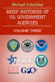Brief Histories of U.S. Government Agencies Volume Three
