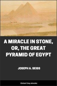 A Miracle in Stone, Or, the Great Pyramid of Egypt