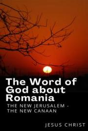 The Word of God about Romania - The New Jerusalem - The New Canaan