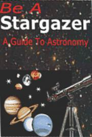 Be A Stargazer-A Guide to Astronomy