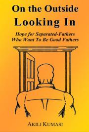On the outside Looking In: Hope for Separated Fathers Who Want to Be Good Fathers