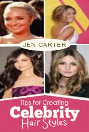 Tips for Creating Celebrity Hair Styles