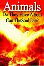 Animals, Do They Have a Soul, Can the Soul Die?