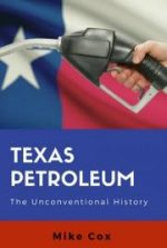 Texas Petroleum: The Unconventional History