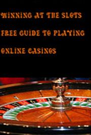 Winning at the Slots Free Guide to Playing Online Casinos