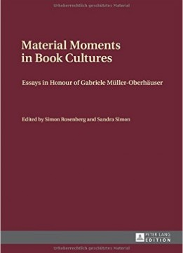Download Material Moments In Book Cultures: Essays In Honour Of Gabriele Müller-oberhäuser