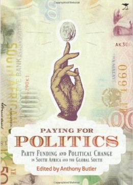 Download ebook Paying For Politics: Party Funding & Political Change In South Africa & The Global South