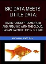 Big Data Meets Little Data: Basic Hadoop To Android And Arduino With The Cloud, Sas And Apache Open Source