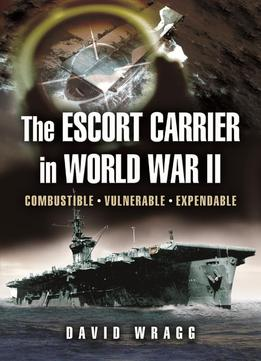 Escort-Carrier-Of-The-Second-World-War-Combustible-Vulnerable-And-Expendable