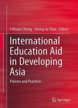 Download ebook International Education Aid In Developing Asia: Policies & Practices