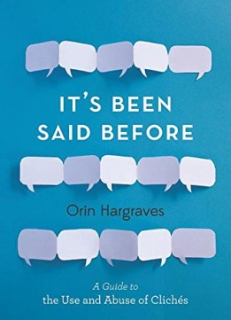 Download It's Been Said Before: A Guide To The Use & Abuse Of Cliches