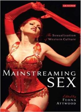 Download Mainstreaming Sex: The Sexualisation Of Western Culture