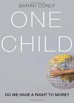 Download ebook One Child: Do We Have A Right To More?