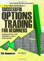 Options Trading Successfully For Beginners: Making Money With Options In Just A Few Hours!, 3 Edition