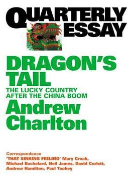 Download ebook Quarterly Essay 54 Dragon's Tail: The Lucky Country After The China Boom