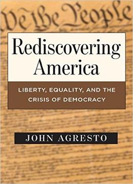 Download ebook Rediscovering America: Liberty, Equality & The Crisis Of Democracy