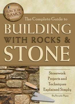 Download The Complete Guide To Building With Rocks & Stone: Stonework Projects & Techniques Explained Simply