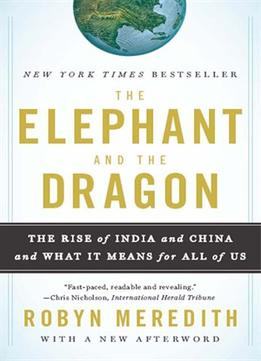 Download The Elephant & The Dragon: The Rise Of India & China & What It Means For All Of Us