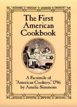 Download The First American Cookbook: A Facsimile Of American Cookery, 1796