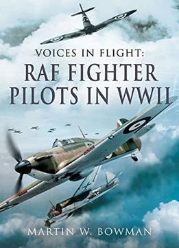 Download Voices In Flight: Raf Fighter Pilots In Ww Ii