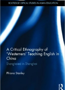 Download ebook A Critical Ethnography Of 'westerners' Teaching English In China: Shanghaied In Shanghai