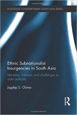 Ethnic Subnationalist Insurgencies In South Asia: Identities, Interests And Challenges To State Authority