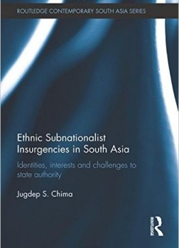 Download ebook Ethnic Subnationalist Insurgencies In South Asia: Identities, Interests & Challenges To State Authority
