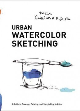 Download Urban Watercolor Sketching: A Guide To Drawing, Painting, & Storytelling In Color
