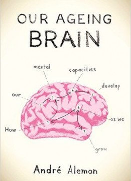 Download ebook Our Ageing Brain: How Our Mental Capacities Develop As We Grow Older
