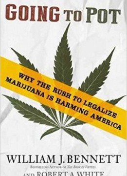 Download ebook Going To Pot: Why The Rush To Legalize Marijuana Is Harming America