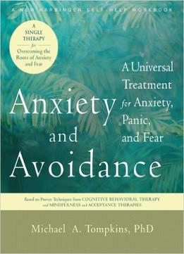 Anxiety-And-Avoidance-A-Universal-Treatment-For-Anxiety-Panic-And-Fear