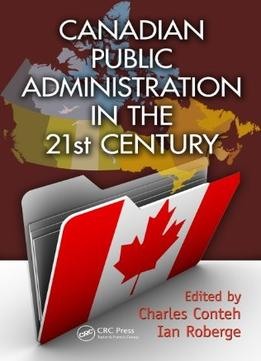 Download ebook Canadian Public Administration In The 21st Century