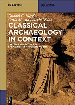 Download Classical Archaeology In Context: Theory & Practice In Excavation In The Greek World