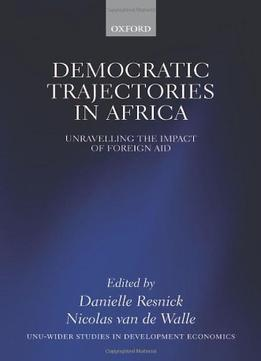 Download ebook Democratic Trajectories In Africa: Unravelling The Impact Of Foreign Aid
