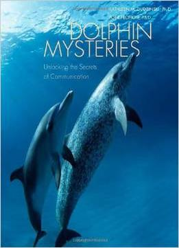 Download ebook Dolphin Mysteries: Unlocking The Secrets Of Communication By Kathleen M. Dudzinski