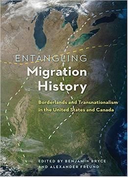 Entangling-Migration-History-Borderlands-And-Transnationalism-In-The-United-States-And-Canada
