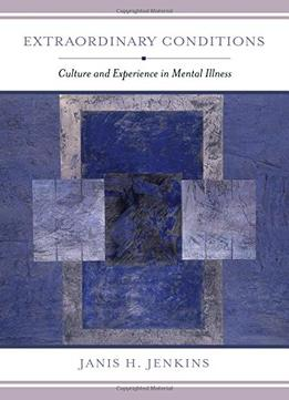 Download ebook Extraordinary Conditions: Culture & Experience In Mental Illness