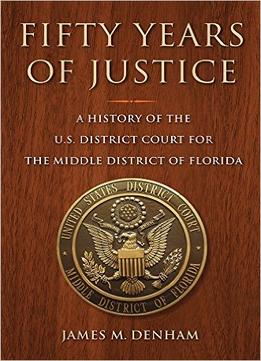 Fifty-Years-Of-Justice-A-History-Of-The-U.s.-Court-For-The-Middle-District-Of-Florida