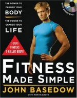 Fitness Made Simple: The Power to Change Your Body, The Power to Change Your Life