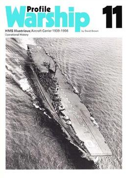 Download ebook Hms Illustrious / Aircraft Carrier 1939-1956, Operational History (warship Profile 11)