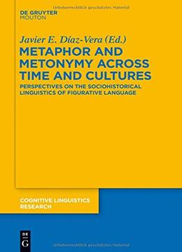 Download Metaphor & Metonymy Across Time & Cultures (cognitive Linguistics Research)