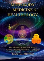 Mind-body Medicine & Healthology: Body-mind-spirit Science & Practice