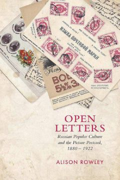 Download Open Letters: Russian Popular Culture & the Picture Postcard 1880-1922